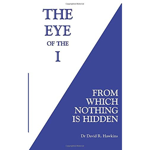 The Eye of the I: From Which Nothing Is Hidden by David R. Hawkins (Paperback, 2016)
