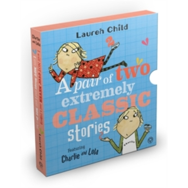 Charlie and Lola: Classic Gift Slipcase : A Pair of Two Extremely Classic Stories