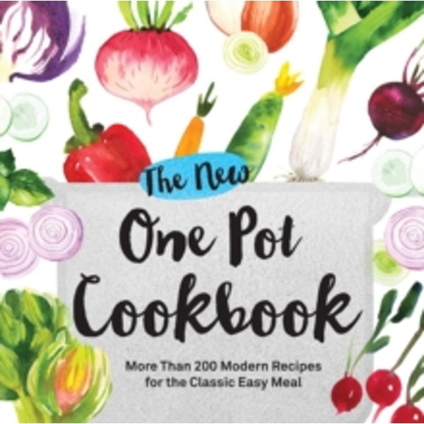 The New One Pot Cookbook : More Than 200 Modern Recipes for the Classic Easy Meal