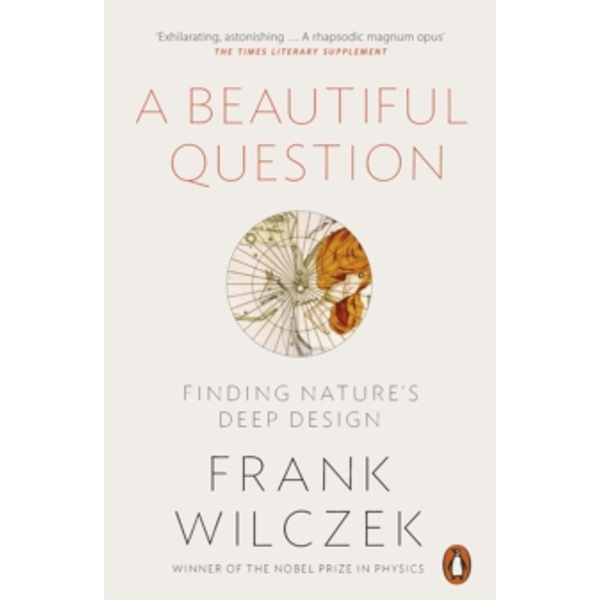 A Beautiful Question: Finding Nature's Deep Design by Frank Wilczek (Paperback, 2016)