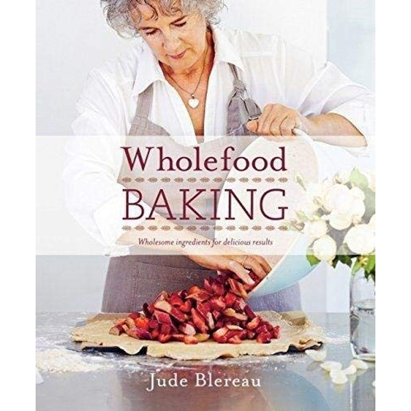 Wholefood Baking Wholesome Ingredients for Delicious Results Paperback / softback 2018