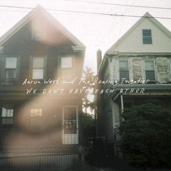 Aaron West and The Roaring Twenties - We Don't Have Each Other Vinyl