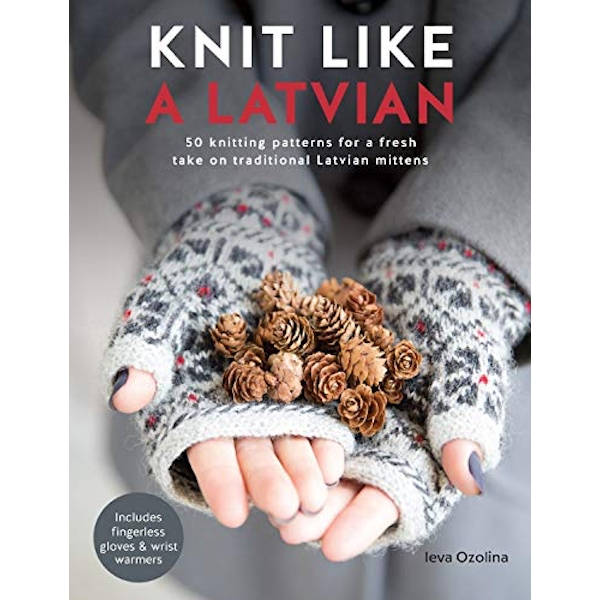 Knit Like a Latvian 50 knitting patterns for a fresh take on traditional Latvian mittens Paperback / softback 2018