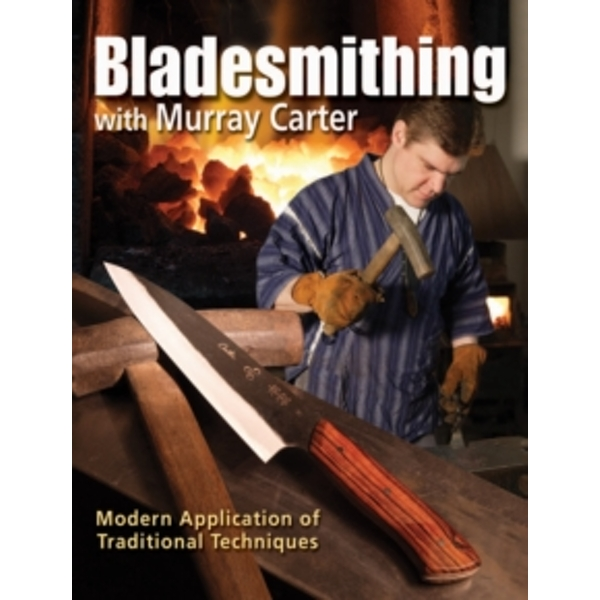 Bladesmithing with Murray Carter : Modern Application of Traditional Techniques