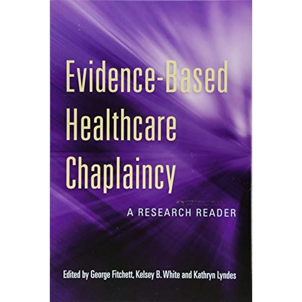 Evidence-Based Healthcare Chaplaincy A Research Reader Paperback / softback 2018