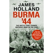 Burma '44 : The Battle That Turned Britain's War in the East