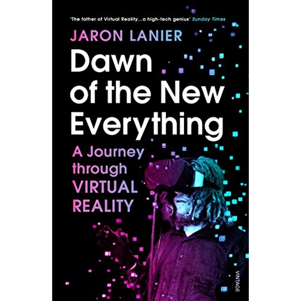 Dawn of the New Everything A Journey Through Virtual Reality Paperback / softback 2018