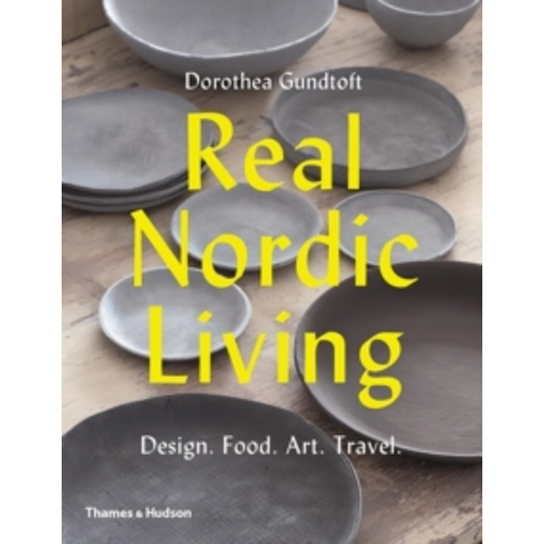 Real Nordic Living : Design. Food. Art. Travel.