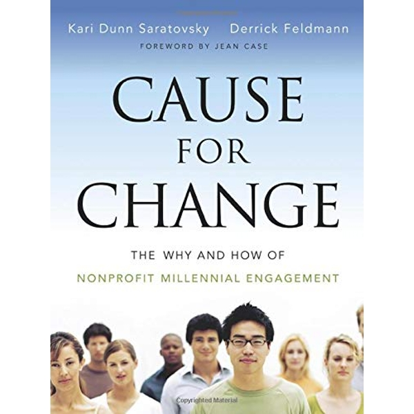 Cause for Change: The Why and How of Nonprofit Millennial Engagement by Kari Dunn Saratovsky, Derrick Feldmann (Paperback, 2013)