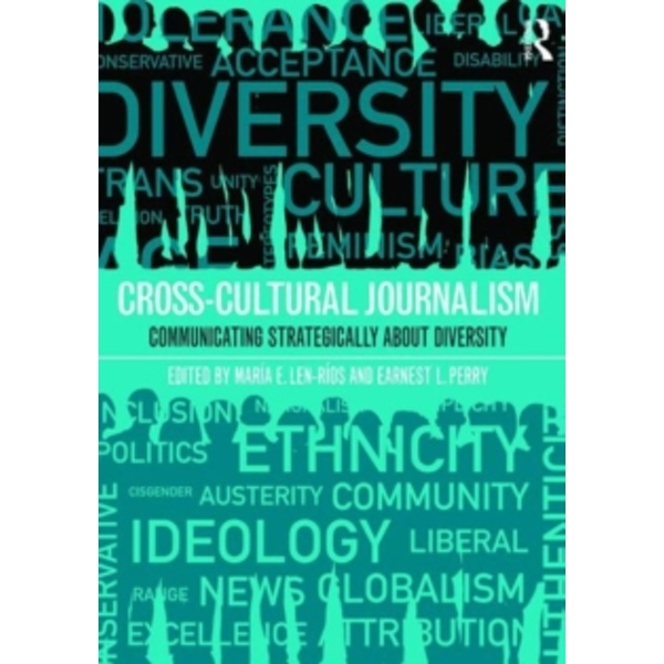 Cross-Cultural Journalism : Communicating Strategically About Diversity