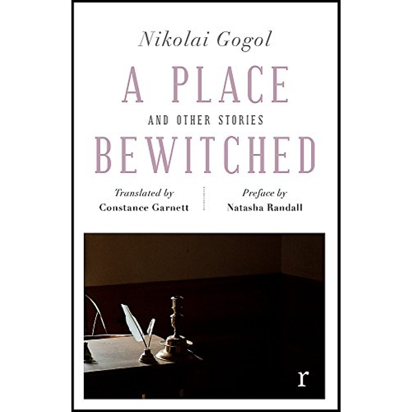 A Place Bewitched and Other Stories (riverrun editions) a beautiful new edition of Gogol's short fiction, translated by Constance Garnett Paperback / softback 2018