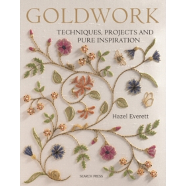 Goldwork: Techniques, Projects and Pure Inspiration by Hazel Everett (Paperback, 2011)