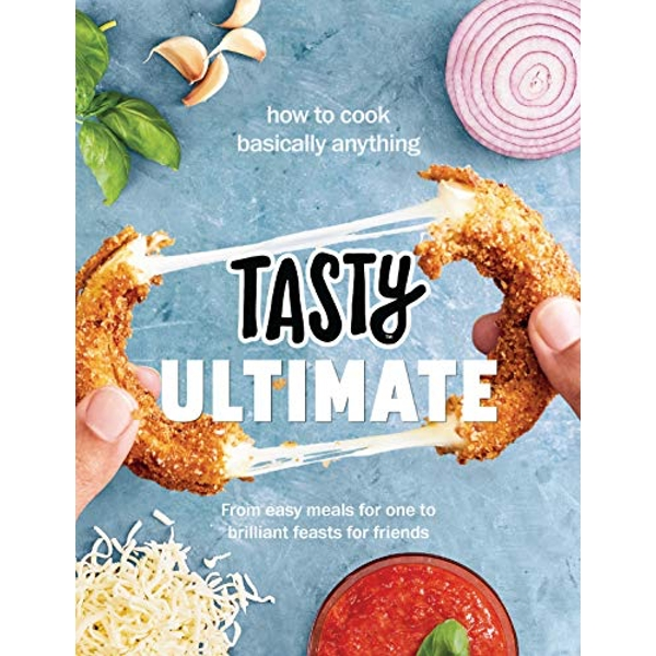 Tasty Ultimate Cookbook How to cook basically anything, from easy meals for one to brilliant feasts for friends Hardback 2018