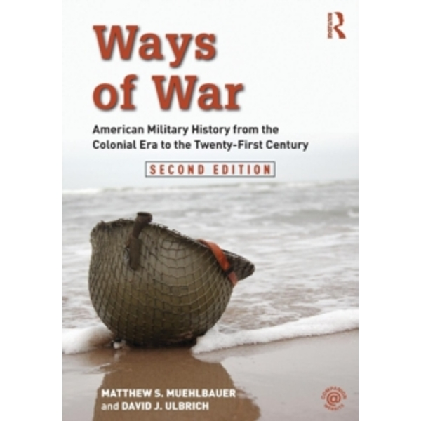 Ways of War : American Military History from the Colonial Era to the Twenty-First Century