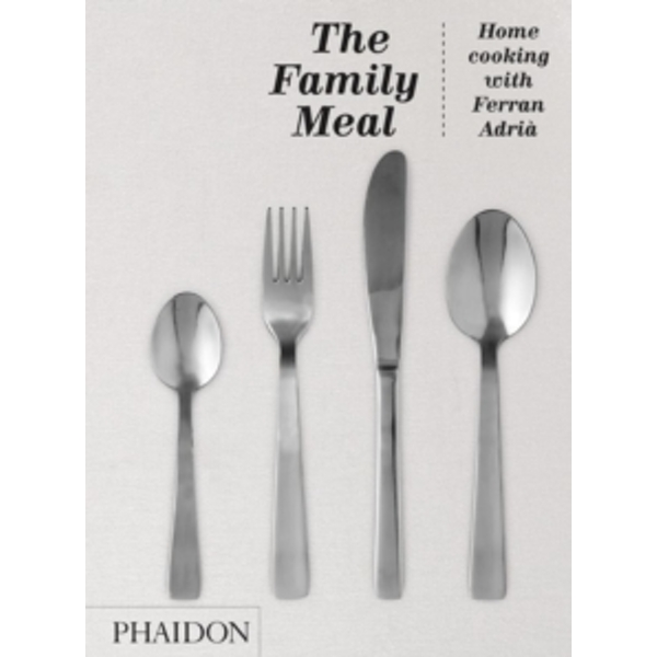The Family Meal : Home cooking with Ferran Adria