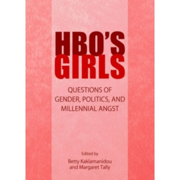 HBO's Girls: Questions of Gender, Politics, and Millennial Angst by Cambridge Scholars Publishing (Paperback, 2014)