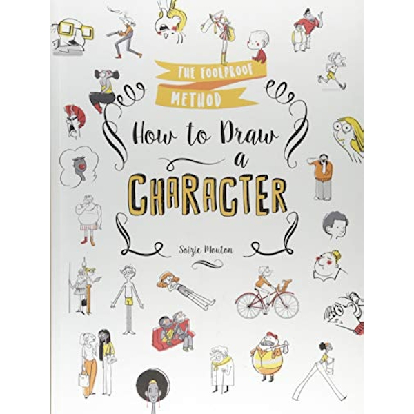 How to Draw a Character The Foolproof Method Paperback / softback 2018