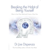 Breaking the Habit of Being Yourself: How to Lose Your Mind and Create a New One by Joe Dispenza (Paperback, 2012)
