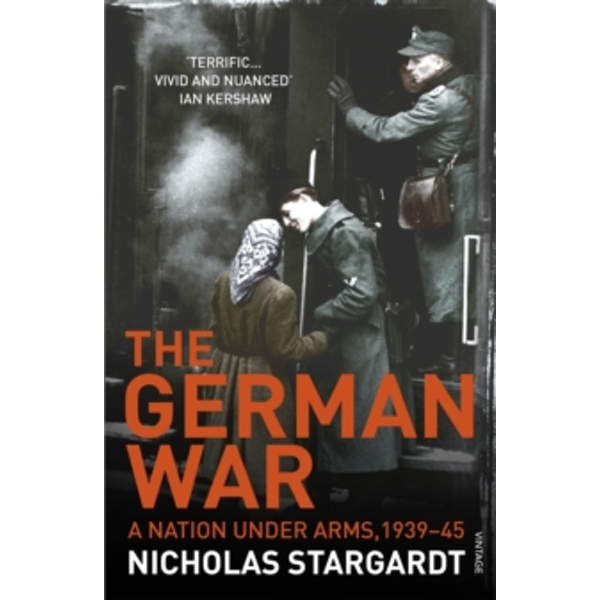 The German War: A Nation Under Arms, 1939-45 by Nicholas Stargardt (Paperback, 2016)