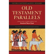 Old Testament Parallels, 4th Edition : Laws and Stories from the Ancient Near East
