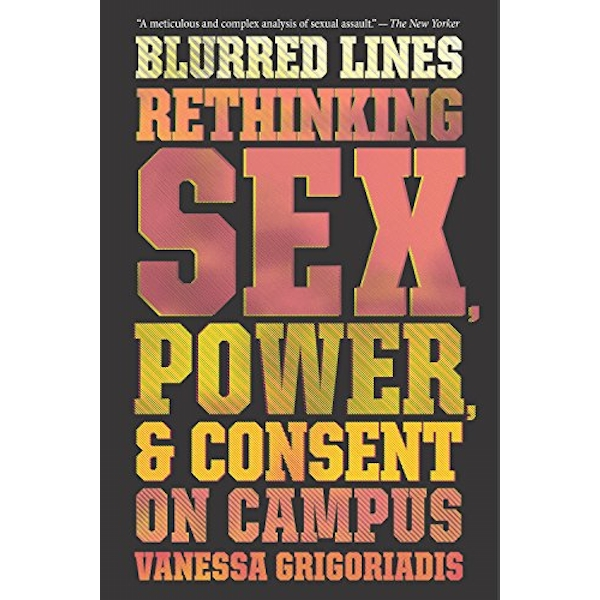 Blurred Lines Rethinking Sex, Power, and Consent on Campus Paperback 2018