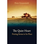 The Quiet Heart: Putting Stress in Its Place by Peter Grunewald (Paperback, 2007)