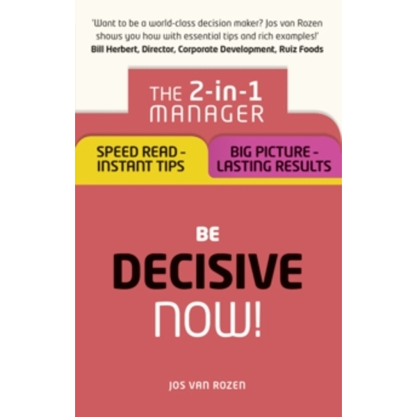 Be Decisive - Now!: The 2-in-1 Manager: Speed Read - Instant Tips; Big Picture - Lasting Results by Jos van Rozen (Paperback, 2016)