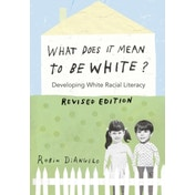 What Does It Mean to Be White?: Developing White Racial Literacy - Revised Edition by Robin DiAngelo (Paperback, 2016)