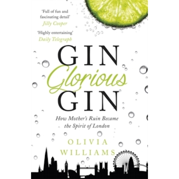 Gin Glorious Gin: How Mother's Ruin Became the Spirit of London by Olivia Williams (Paperback, 2015)