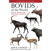 Bovids of the World: Antelopes, Gazelles, Cattle, Goats, Sheep, and Relatives by Jose R. Castello (Paperback, 2016)