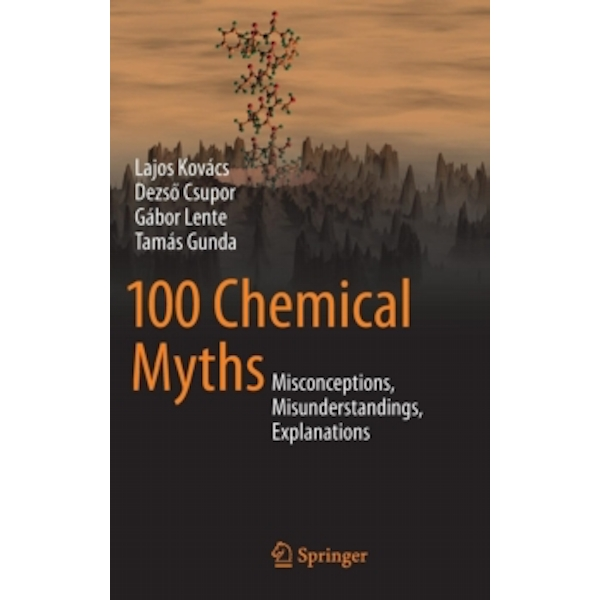 100 Chemical Myths : Misconceptions, Misunderstandings, Explanations Hardcover