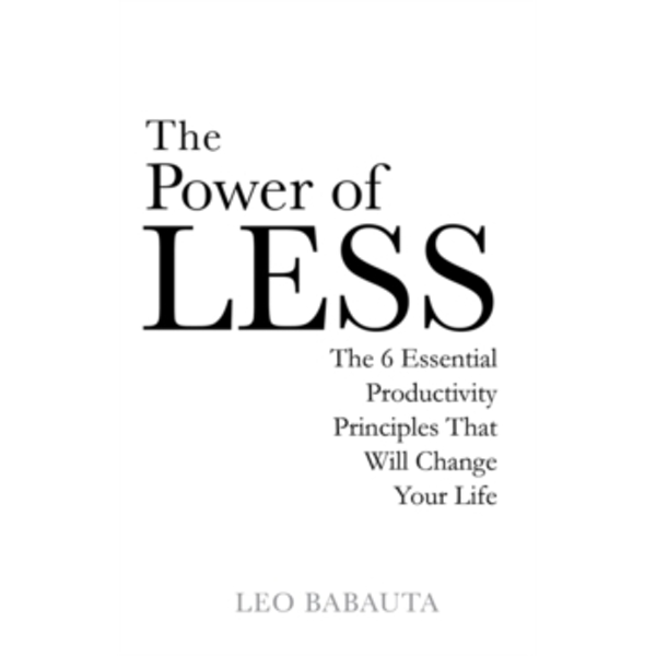 The Power of Less : The 6 Essential Productivity Principles That Will Change Your Life