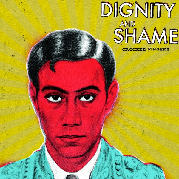 Crooked Fingers - Dignity And Shame CD