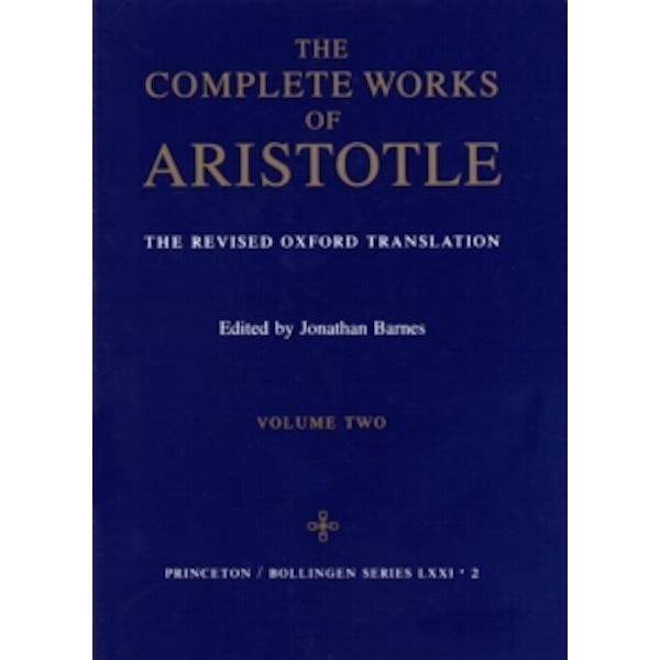 Complete Works of Aristotle, Volume 2 : The Revised Oxford Translation : 2
