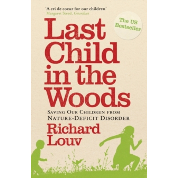 Last Child in the Woods: Saving Our Children from Nature-Deficit Disorder by Richard Louv (Paperback, 2010)