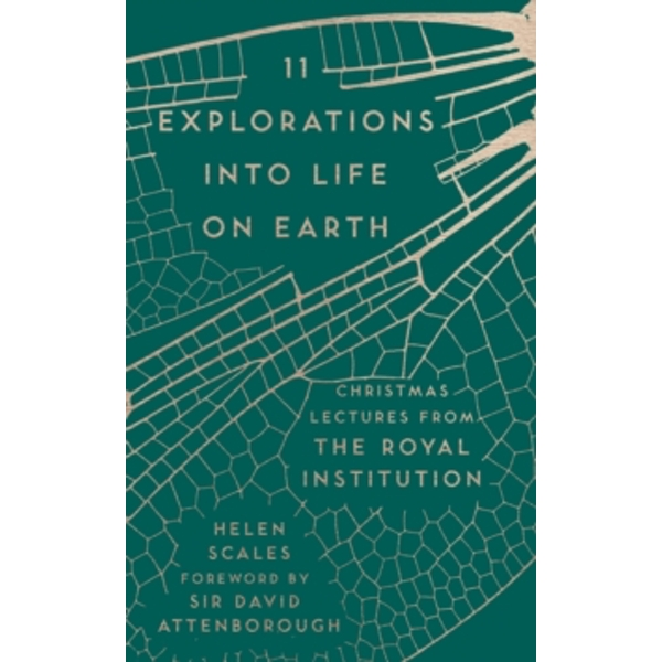 11 Explorations into Life on Earth : Christmas Lectures from the Royal Institution