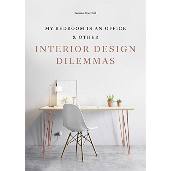 My Bedroom is an Office & Other Interior Design Dilemmas Paperback / softback 2019