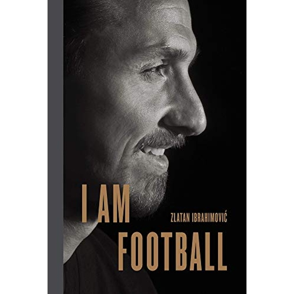 I Am Football Zlatan Ibrahimovic Hardback 2018
