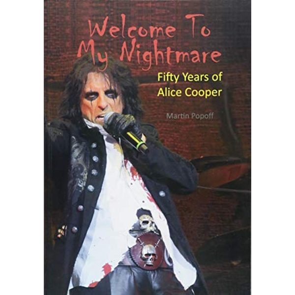 Welcome To My Nightmare Fifty Years of Alice Cooper Paperback / softback 2018