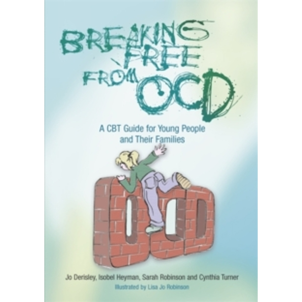 Breaking Free from OCD : A CBT Guide for Young People and Their Families