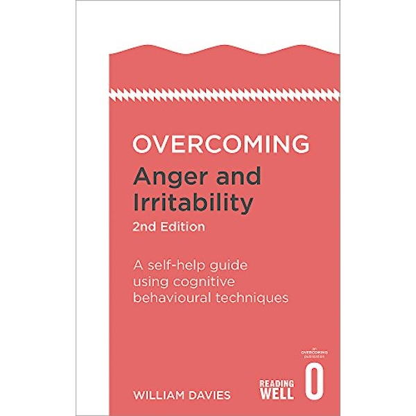 Overcoming Anger and Irritability, 2nd Edition: A Self-help Guide using Cognitive Behavioral Techniques by Dr. William Davies (Paperback, 2016)