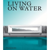 Living on Water : Contemporary Houses Framed By Water
