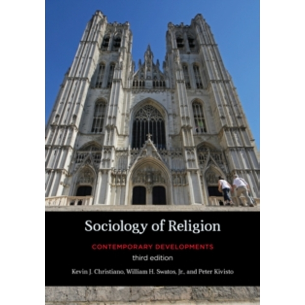 Sociology of Religion: Contemporary Developments by William H. Swatos, Peter Kivisto, Kevin J. Christiano (Paperback, 2015)