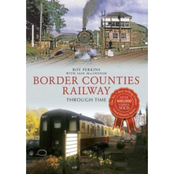 Border Counties Railway Through Time