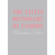 The Little Dictionary of Fashion: A Guide to Dress Sense for Every Woman by Christian Dior (Hardback, 2008)