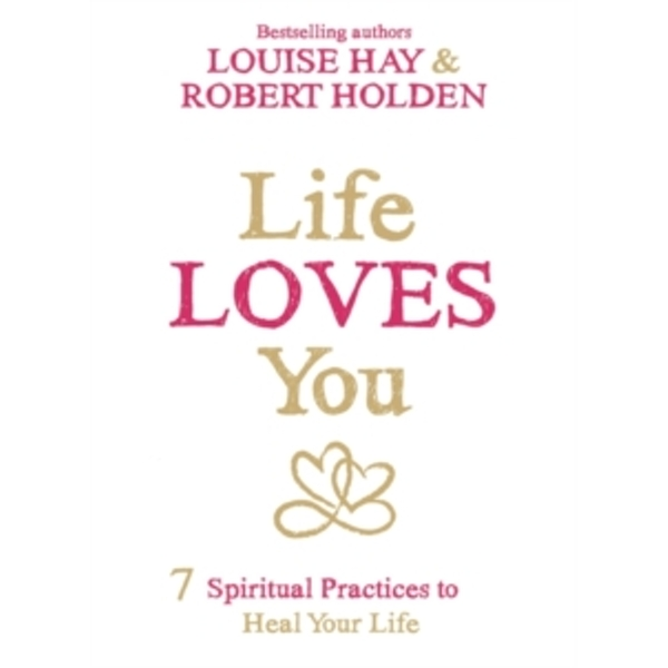Life Loves You : 7 Spiritual Practices to Heal Your Life