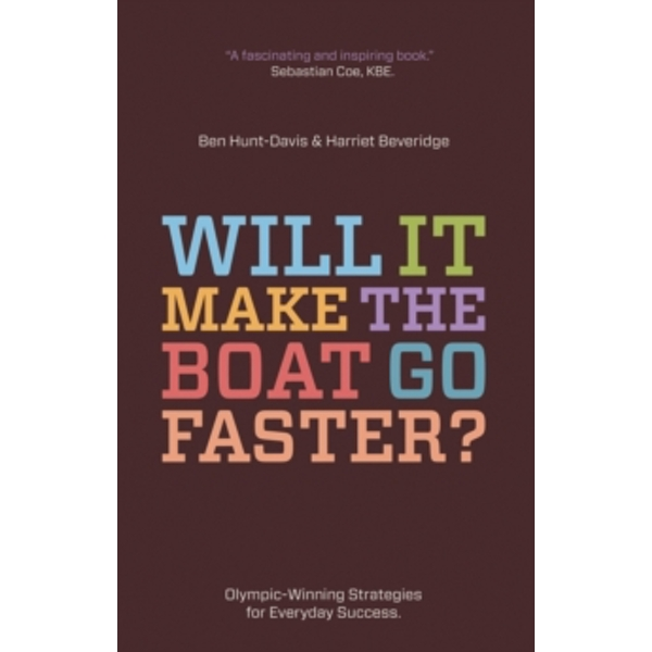 Will it Make the Boat Go Faster?: Olympic-winning Strategies for Everyday Success by Harriet Beveridge, Ben Hunt-Davis (Paperback, 2011)