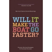 Will It Make The Boat Go Faster? : Olympic-winning strategies for everyday success