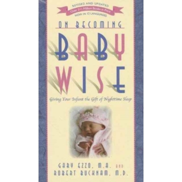 On Becoming Babywise : Giving Your Infant the Gift of Nighttime Sleep