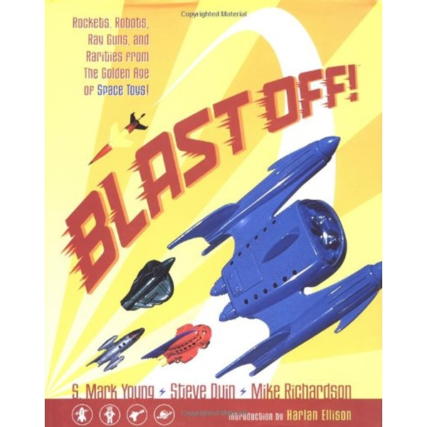 Blast Off!: Rockets, Robots, Rayguns, and Rarities from the Golden Age of Space Toys Hardcover